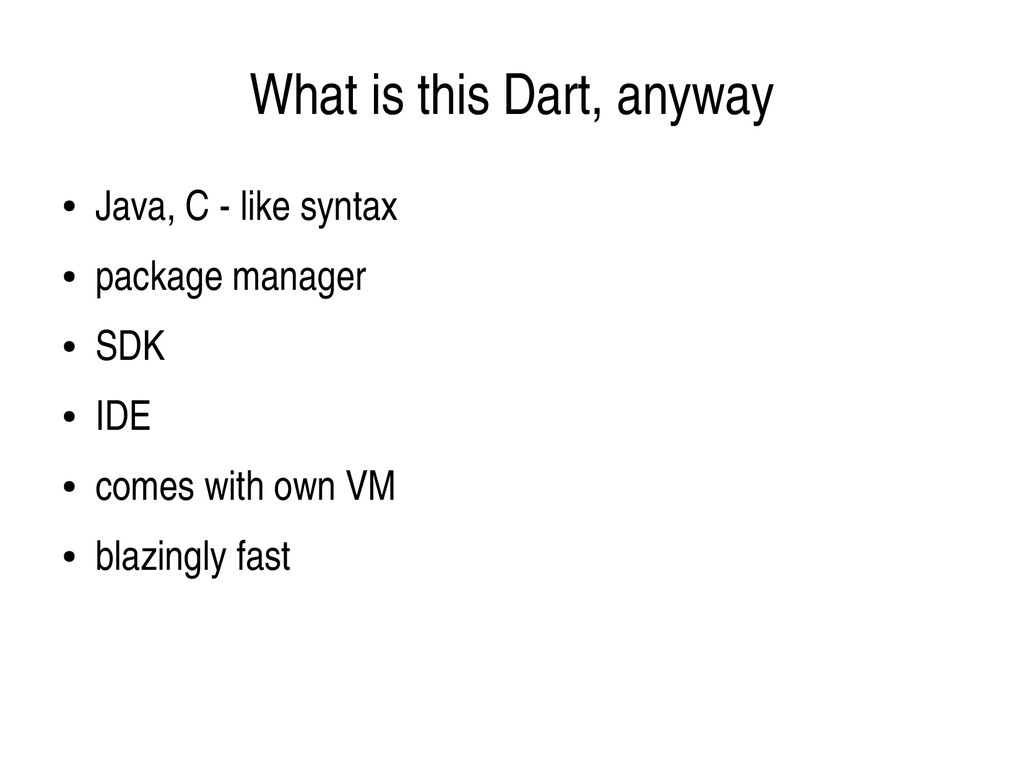 What is this Dart, anyway ● Java, C  like synt...
