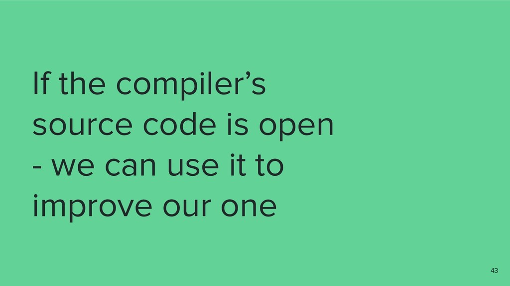 If the compiler's source code is open - we can ...