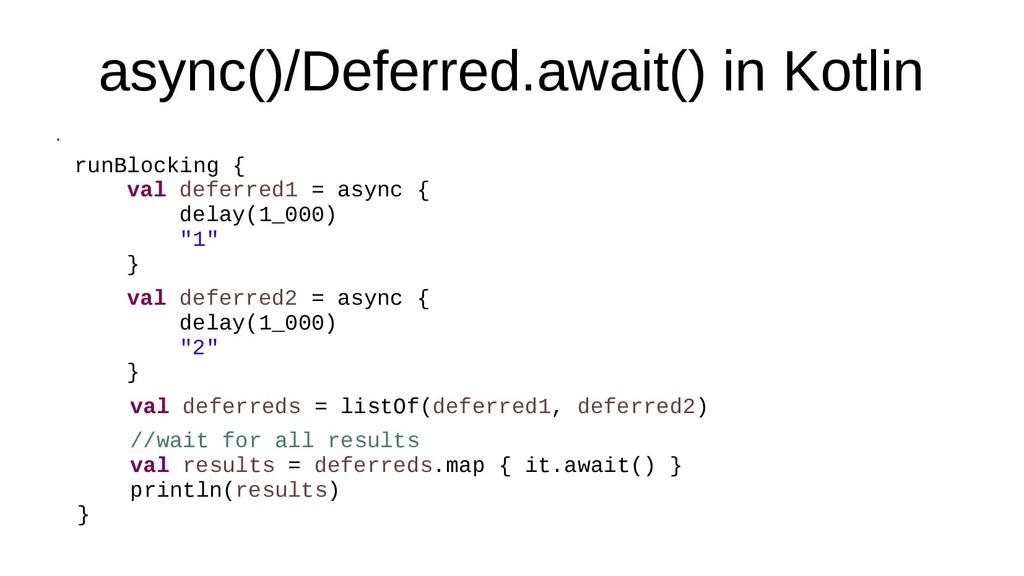 async()/Deferred.await() in Kotlin ● runBlockin...