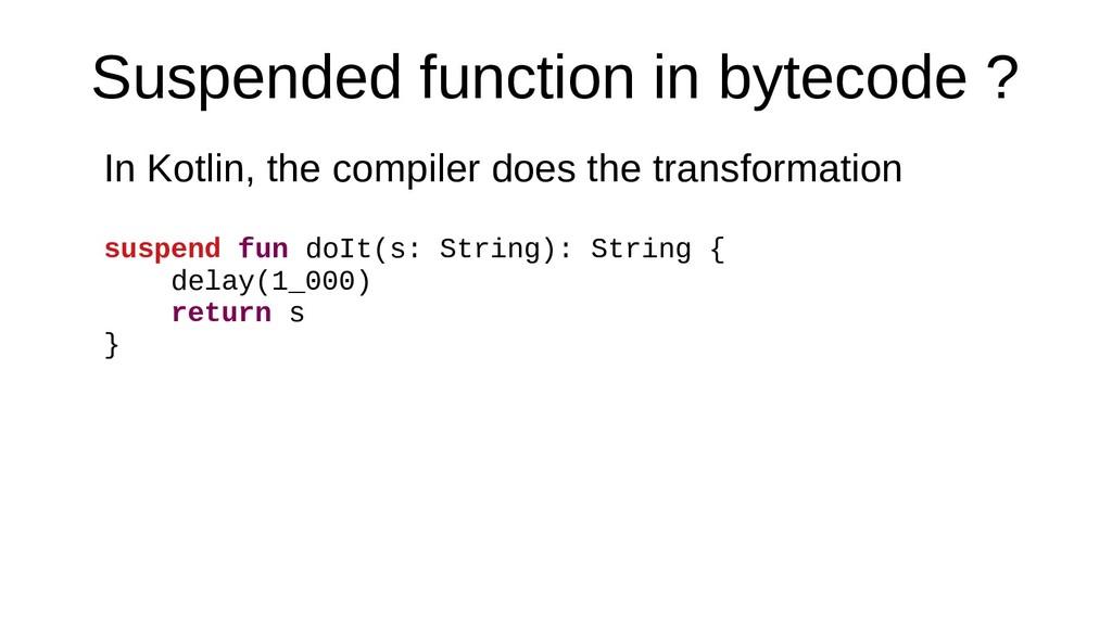 Suspended function in bytecode ? In Kotlin, the...