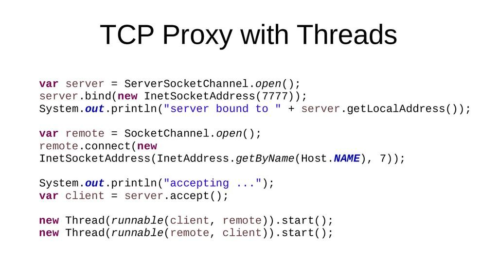 TCP Proxy with Threads var server = ServerSocke...