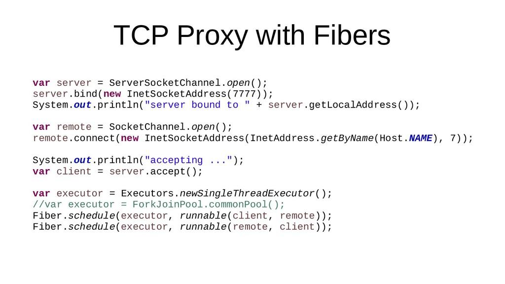 TCP Proxy with Fibers var server = ServerSocket...