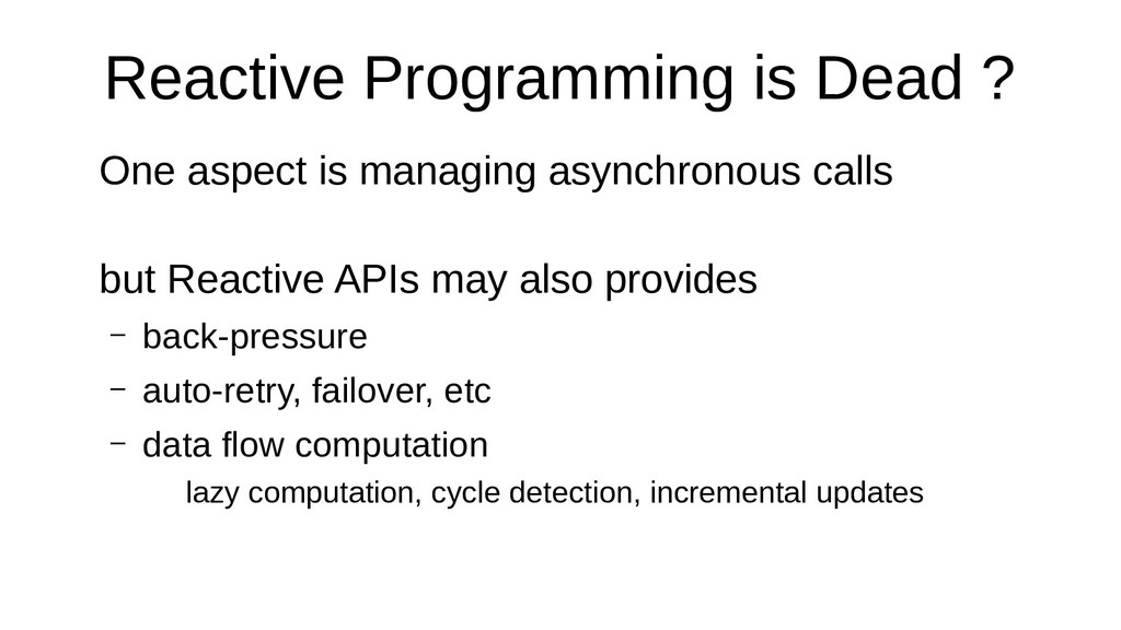 Reactive Programming is Dead ? One aspect is ma...