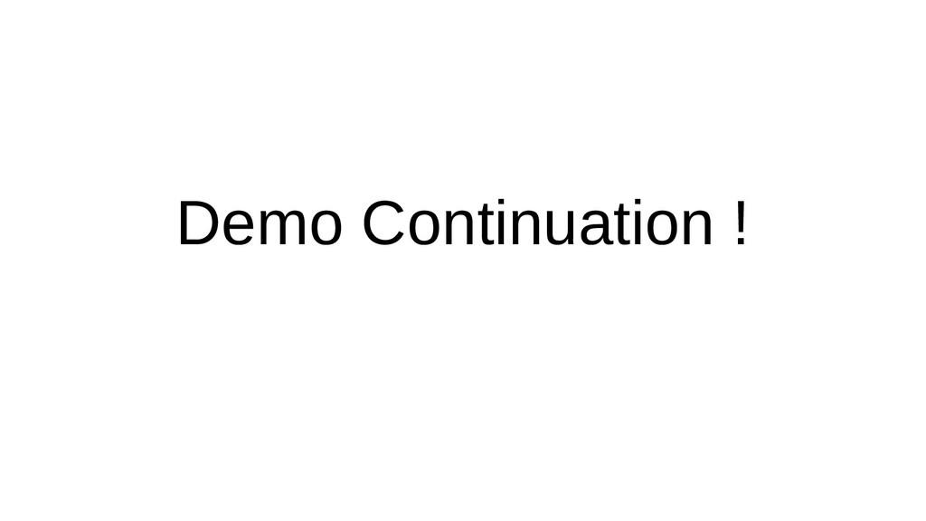 Demo Continuation !