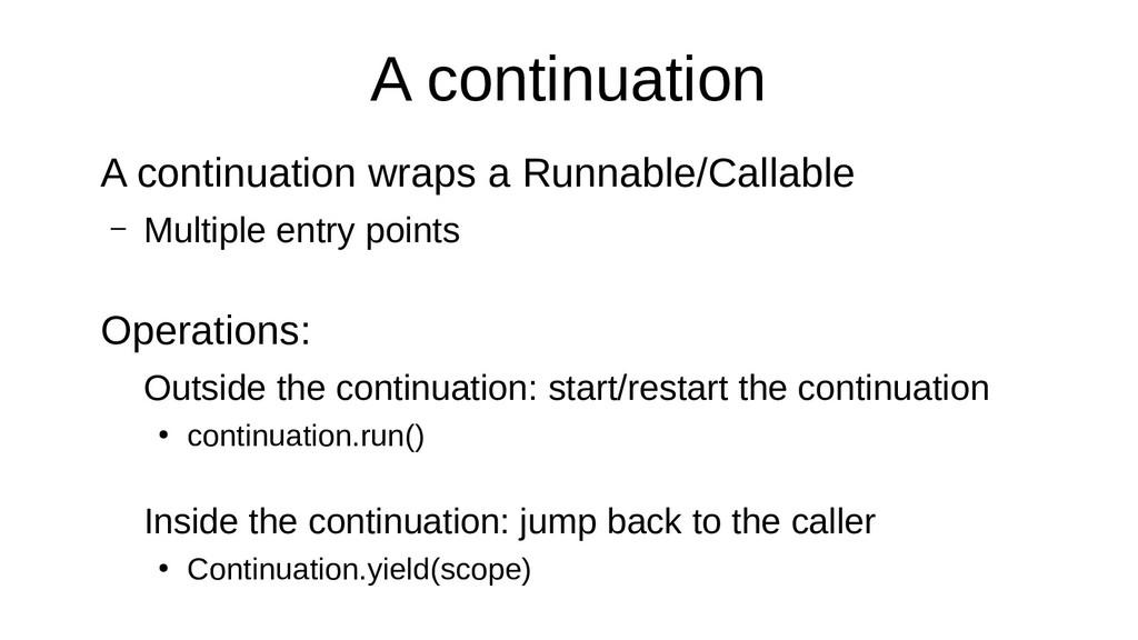 A continuation A continuation wraps a Runnable/...