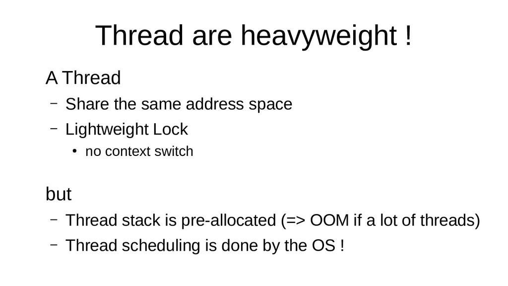 Thread are heavyweight ! A Thread – Share the s...