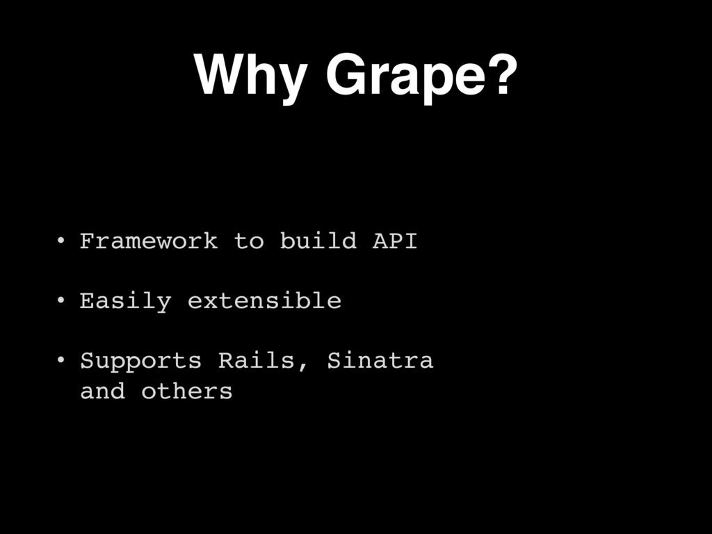 Why Grape? • Framework to build API • Easily ex...