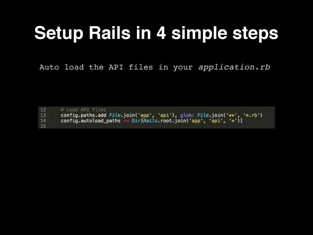 Setup Rails in 4 simple steps Auto load the API...