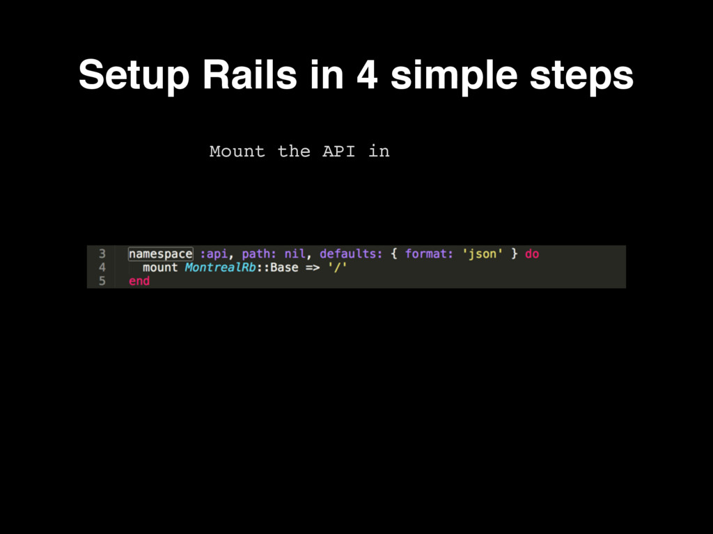Mount the API in routes.rb Setup Rails in 4 sim...