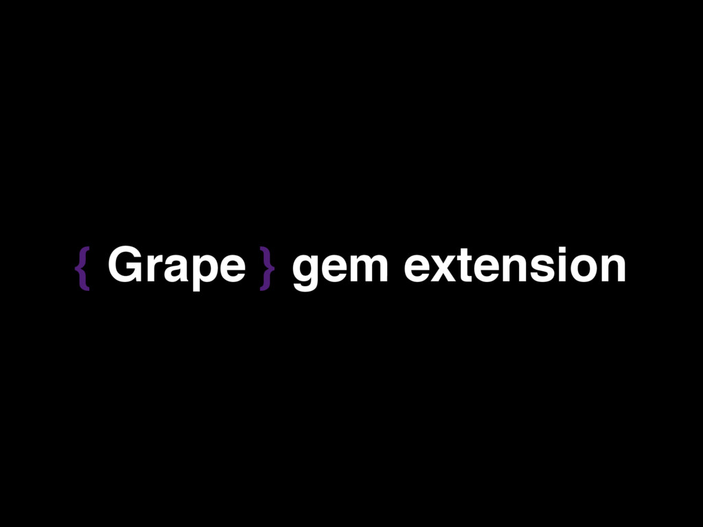 { Grape } gem extension