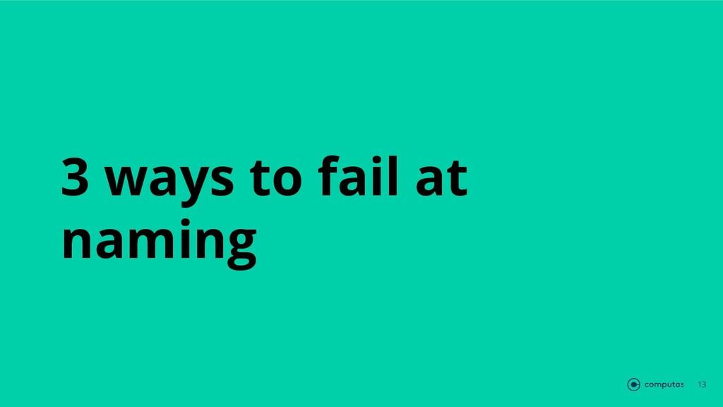 3 ways to fail at naming 13