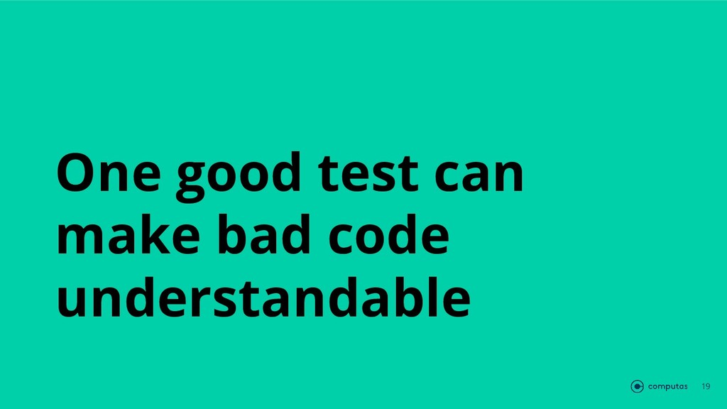 One good test can make bad code understandable ...