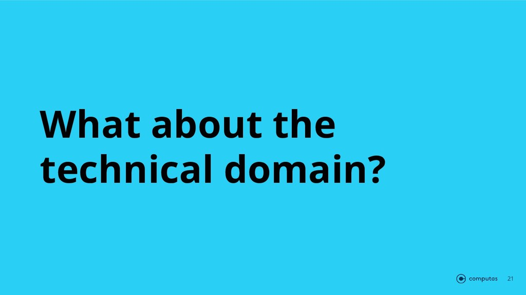 What about the technical domain? 21