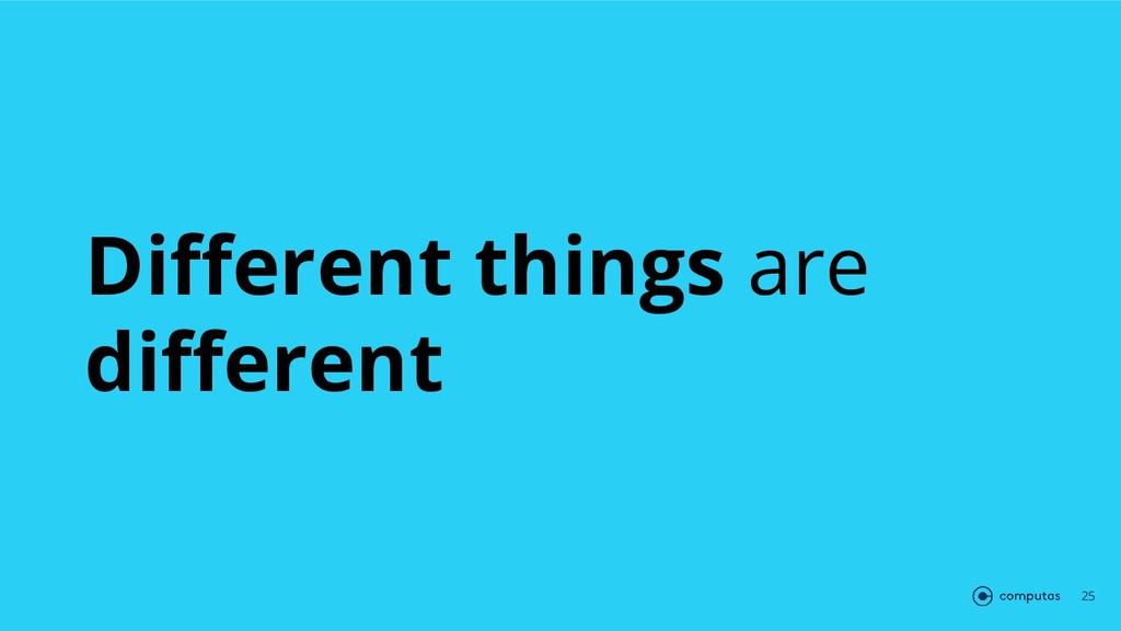 Different things are different 25