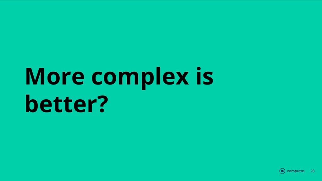 28 More complex is better?