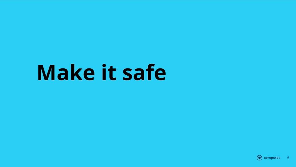 Make it safe 6