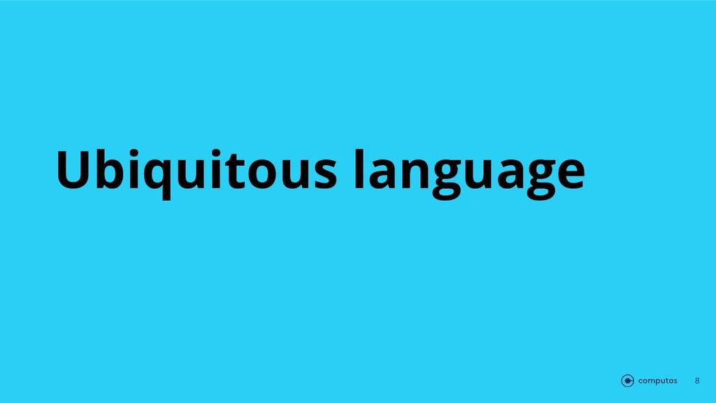 Ubiquitous language 8