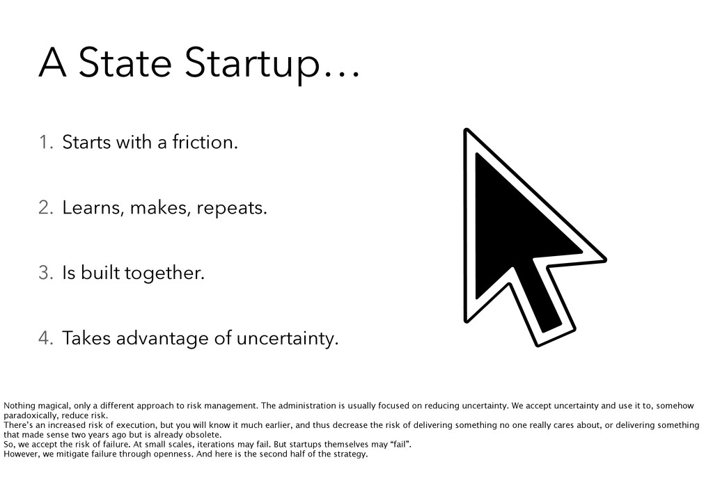 A State Startup… 1. Starts with a friction. 2. ...