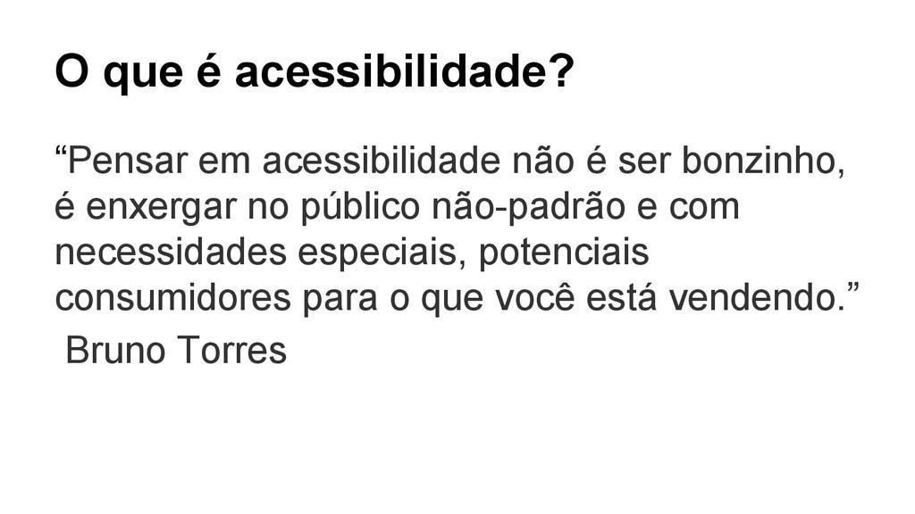 """O que é acessibilidade? """"Pensar em acessibilida..."""