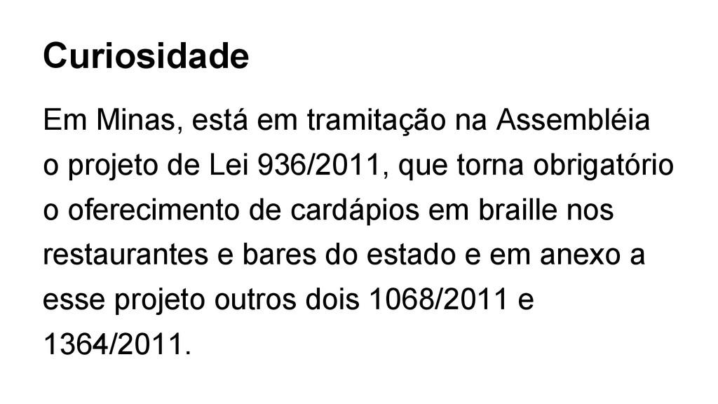 Em Minas, está em tramitação na Assembléia o pr...