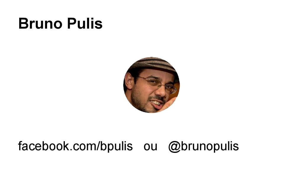 Bruno Pulis facebook.com/bpulis ou @brunopulis