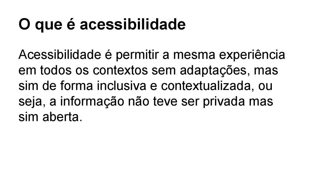 O que é acessibilidade Acessibilidade é permiti...