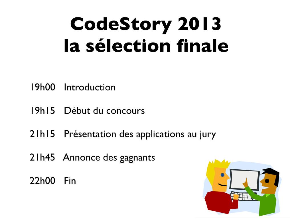 CodeStory 2013 la sélection finale 19h00 Introdu...