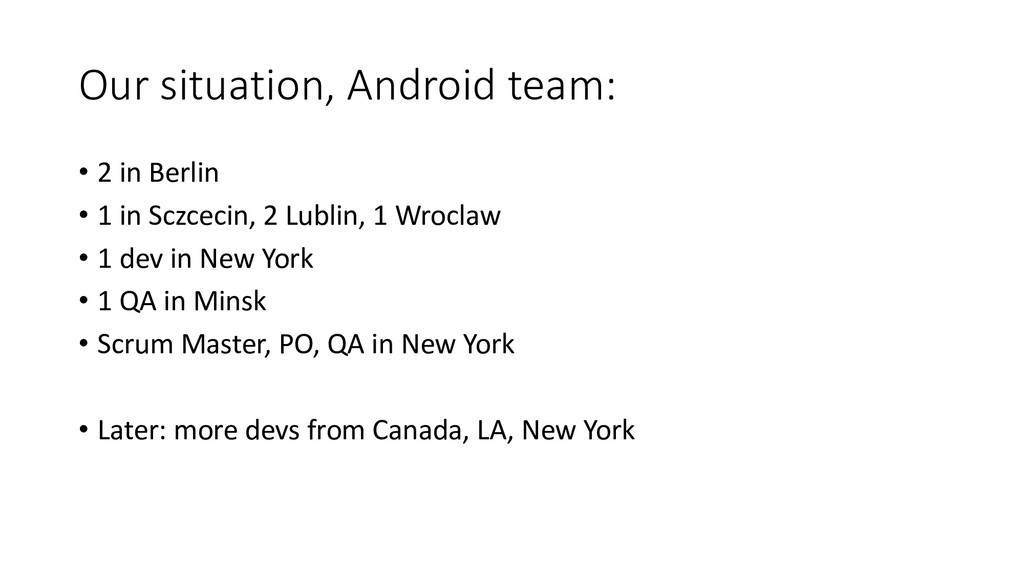 Our situation, Android team: • 2 in Berlin • 1 ...