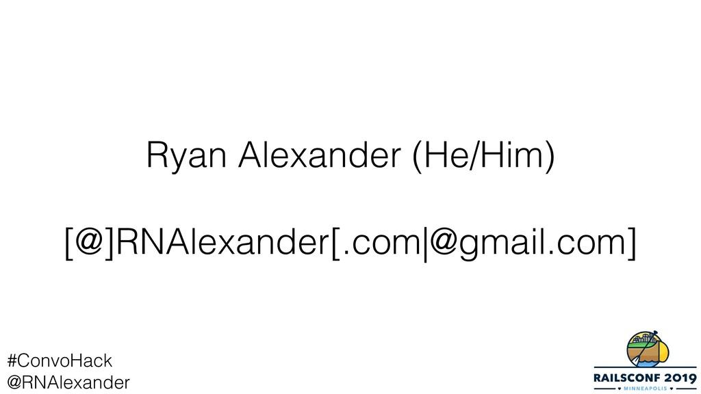 Ryan Alexander (He/Him) [@]RNAlexander[.com @gm...