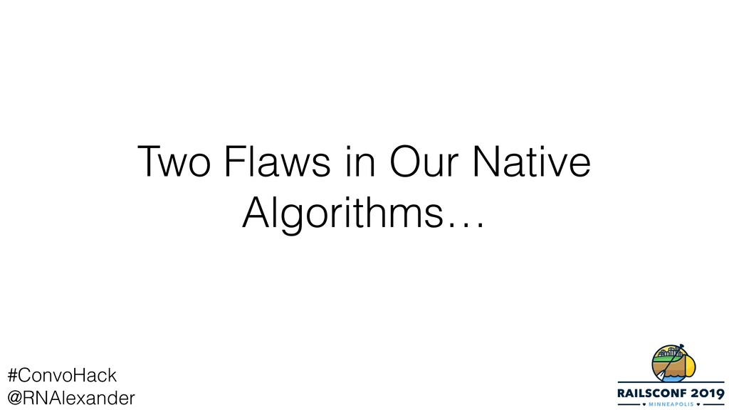 Two Flaws in Our Native Algorithms… #ConvoHack ...