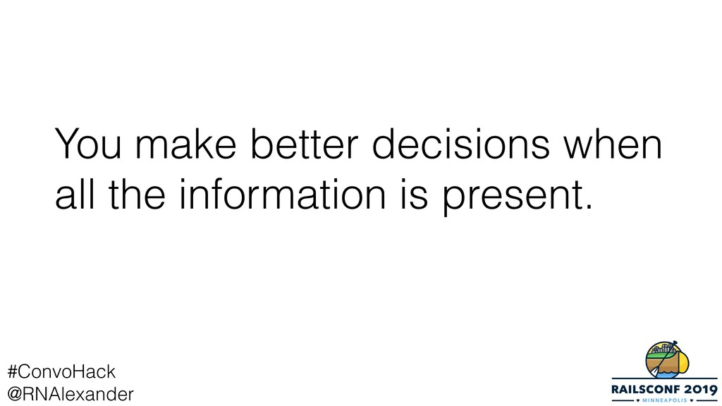 You make better decisions when all the informat...