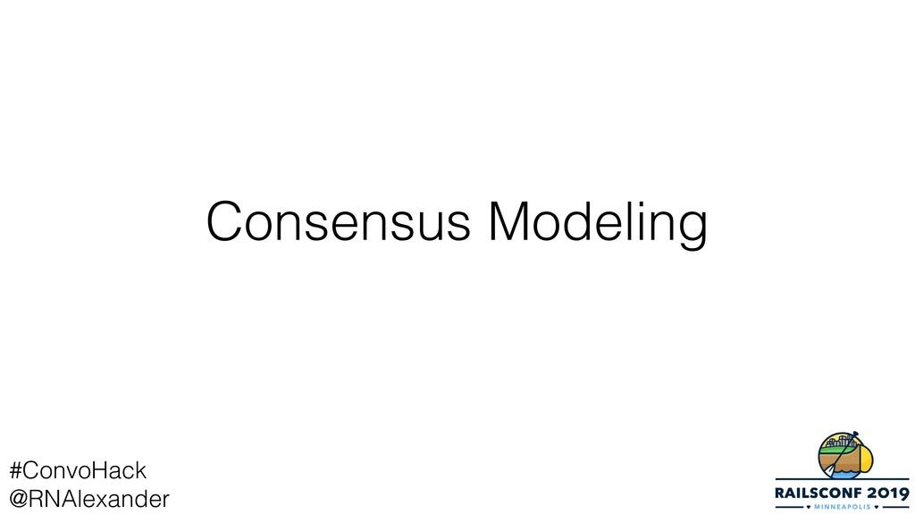 Consensus Modeling #ConvoHack @RNAlexander