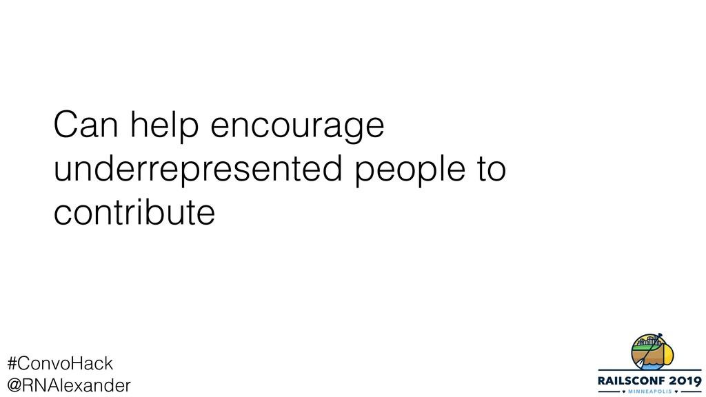 Can help encourage underrepresented people to c...