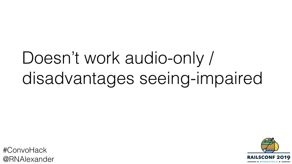 Doesn't work audio-only / disadvantages seeing-...