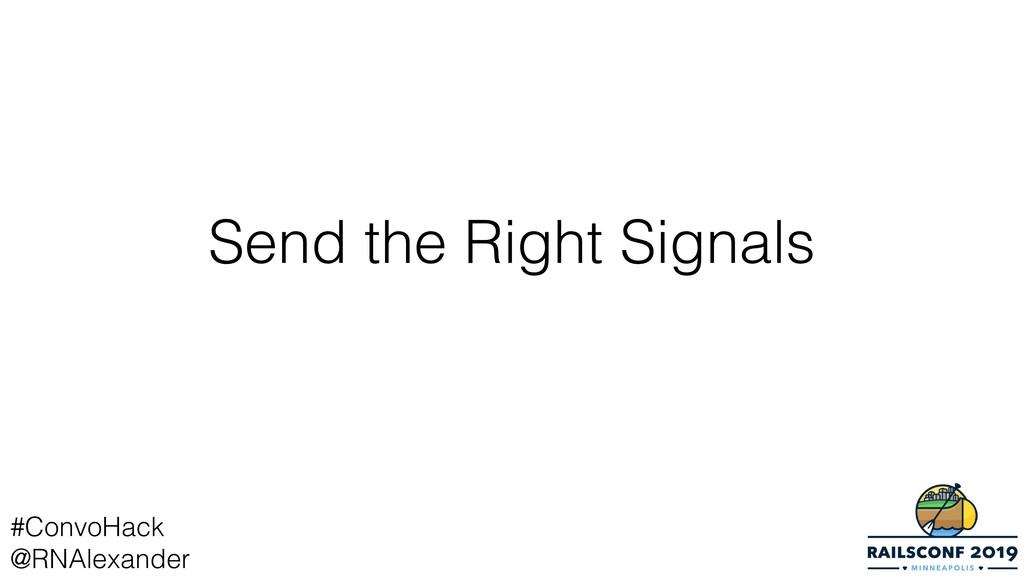 Send the Right Signals #ConvoHack @RNAlexander