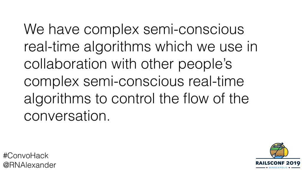 We have complex semi-conscious real-time algori...