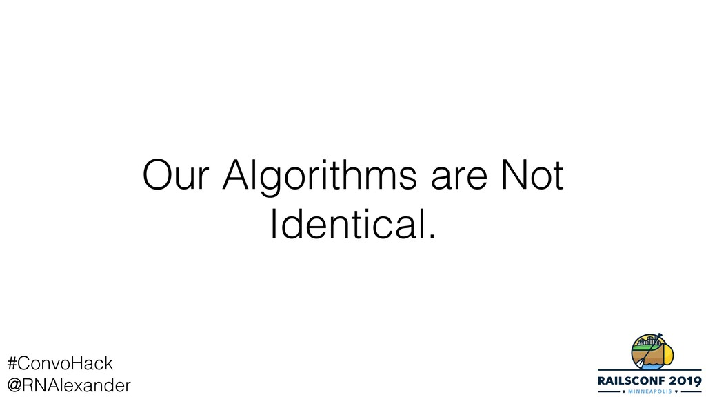 Our Algorithms are Not Identical. #ConvoHack @R...
