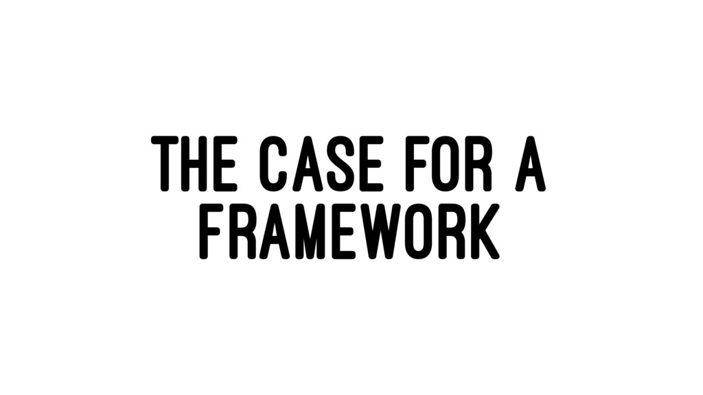 THE CASE FOR A FRAMEWORK