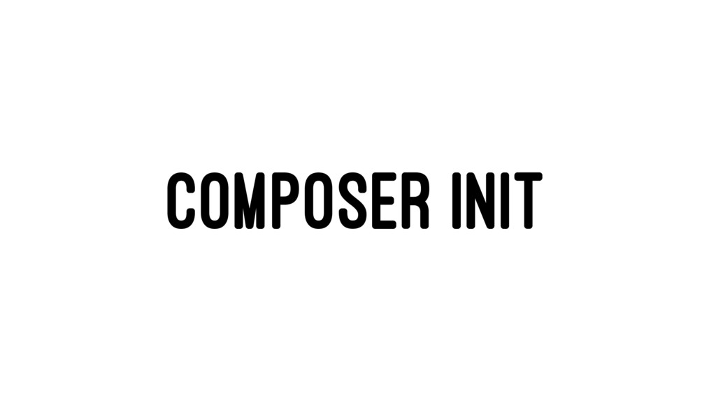 COMPOSER INIT