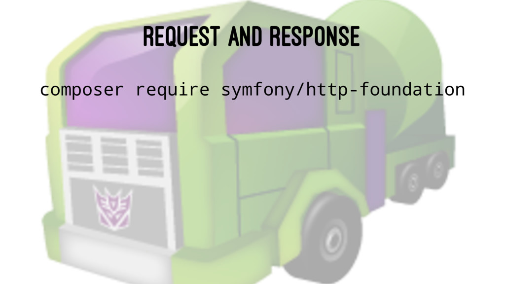 REQUEST AND RESPONSE composer require symfony/h...