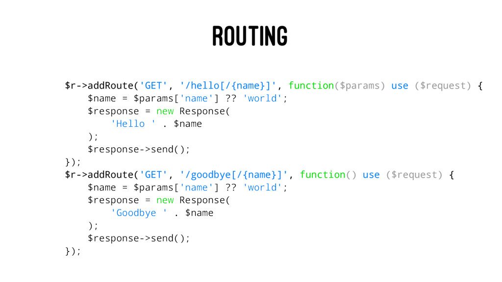 ROUTING $r->addRoute('GET', '/hello[/{name}]', ...