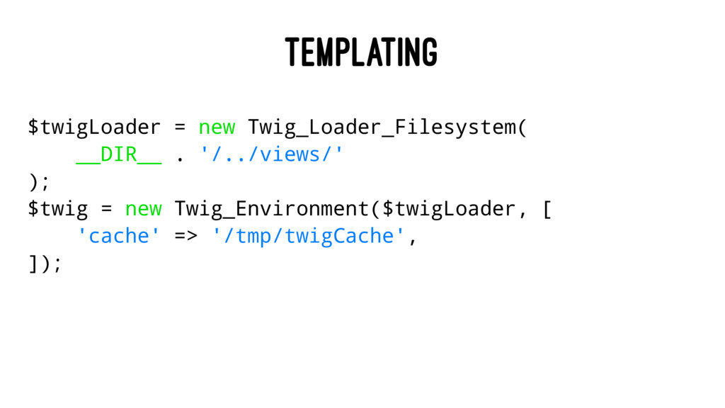 TEMPLATING $twigLoader = new Twig_Loader_Filesy...