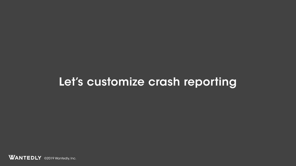 ©2019 Wantedly, Inc. Let's customize crash repo...