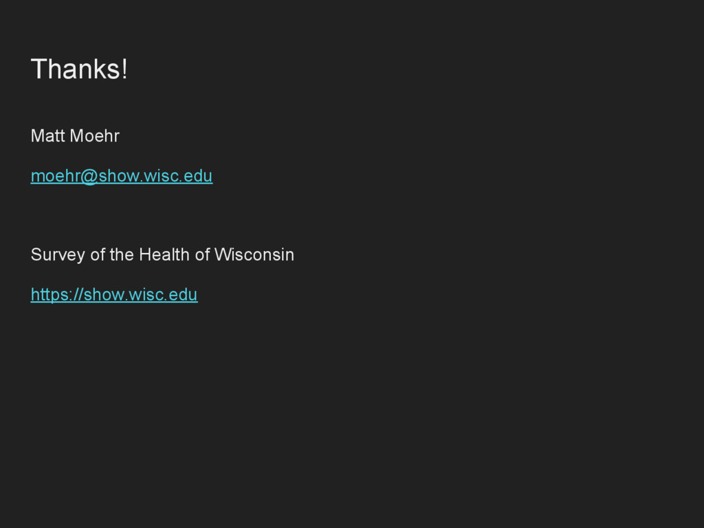 Thanks! Matt Moehr moehr@show.wisc.edu Survey o...