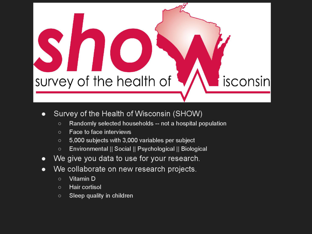 ● Survey of the Health of Wisconsin (SHOW) ○ Ra...
