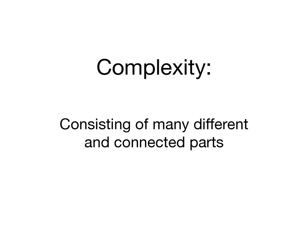 Complexity: Consisting of many different   and c...