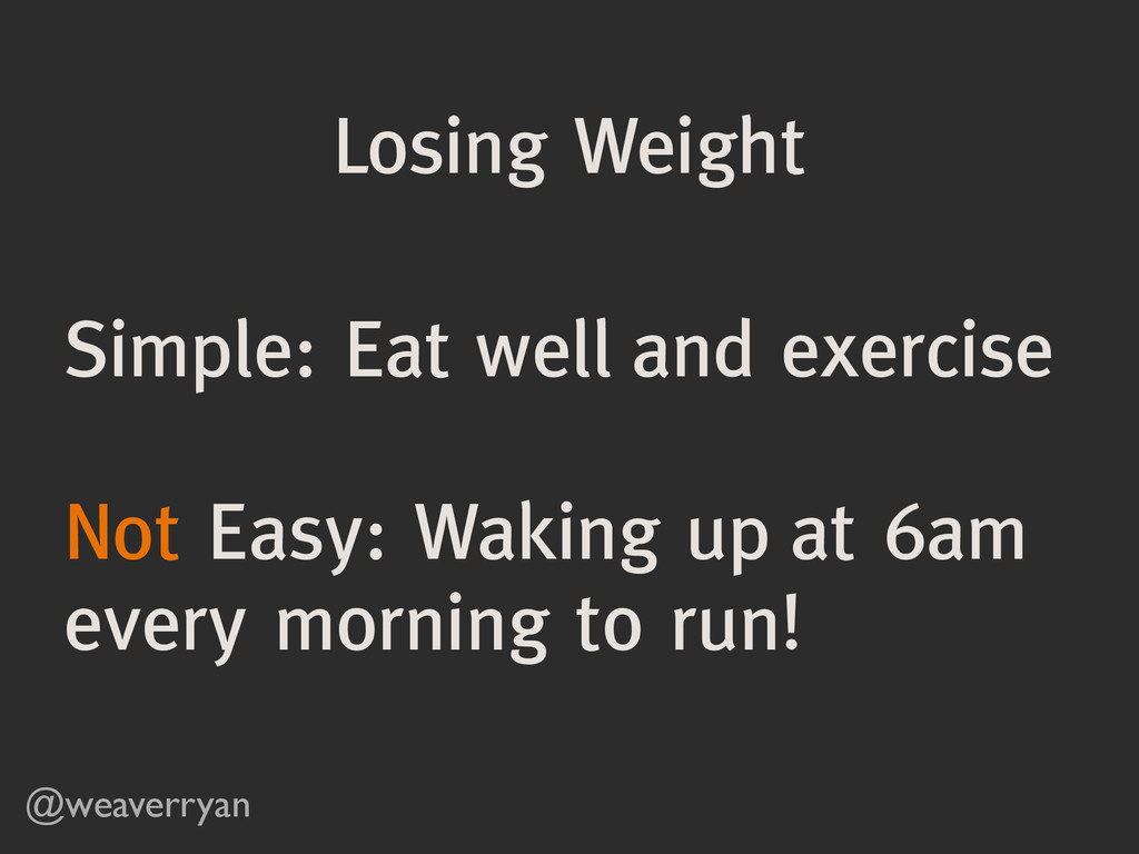 Losing Weight @weaverryan Simple: Eat well and ...