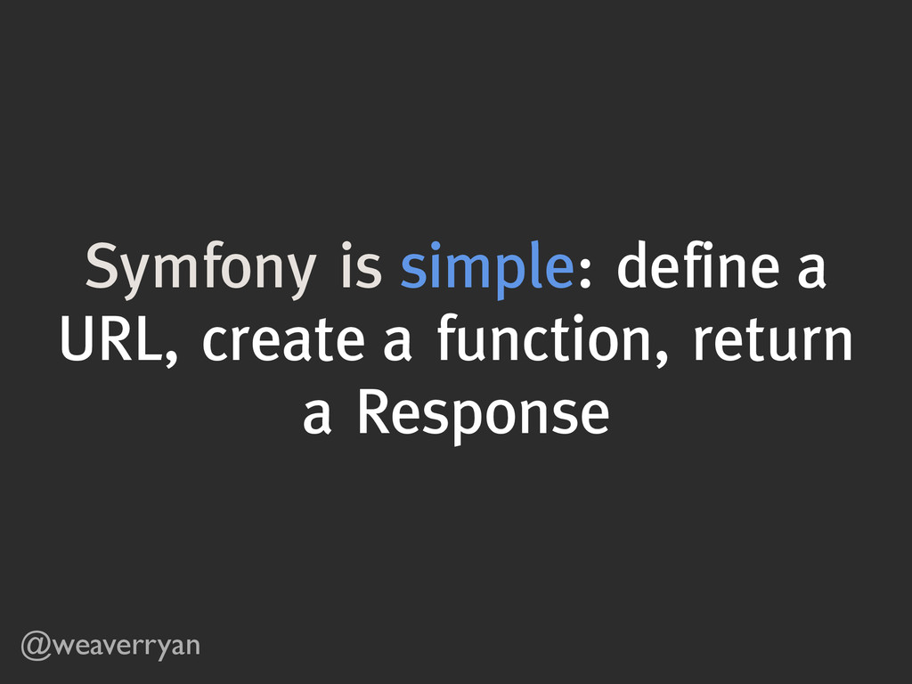 @weaverryan Symfony is simple: define a URL, cr...
