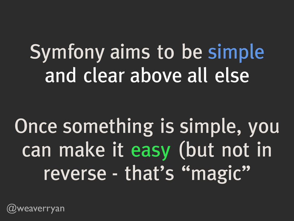 @weaverryan Symfony aims to be simple and clear...