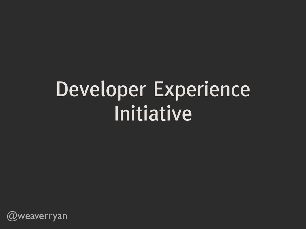 Developer Experience Initiative @weaverryan